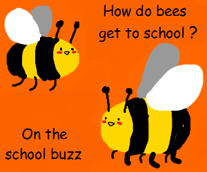 You must bee joking-vacation & school joke